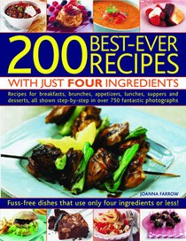 200 Best-Ever Recipes with Just Four Ingredients: Fuss-Free Dishes That Use Only Four Ingredients Or Less! Recipes For Breakfasts, Brunches, Appetizers