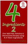 4 Ingredients 2: Over 400 Fast, Fabulous and Flavoursome Recipes Using 4 or Fewer Ingredients