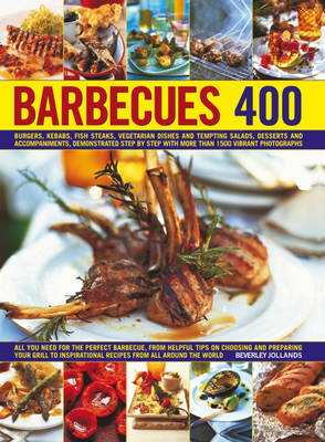 400 Barbecues: Sizzling summer recipes for barbecues, grills, griddles, marinades, rubs, sauces and side dishes, with more than 1500 step-by-step stunning photograph