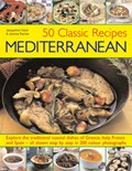 50 Classic Recipes Mediterranean: Explore the Traditional Coastal Dishes of Greece, Italy, France and Spain - All Shown Step-by-step in 200 Colour Photographs