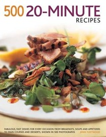 500 20-Minute recipes: Fabulous, fast dishes for every occasion from breakfasts, soups and appetizers to main courses and desserts, shown in 500 photographs