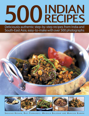 500 Indian Recipes: Deliciously Authentic Step-by-step Recipes from India and South-East Asia, Easy to Make with Over 500 Photographs