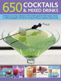 650 Cocktails & Mixed Drinks: A Fabulous One-Stop Collection of the World's Greatest Drink Recipes, Shown in 1600 Photographs with All the Mixing Techniques Explained Step by Step.