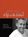 A Life in the Kitchen: Recipes and Reminiscences from a Master Chef