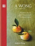 A. Wong - The Cookbook: Extraordinary Dim Sum, Exceptional Street Food & Unexpected Chinese Dishes, from Sichuan to Yunnan