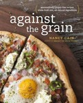 Against the Grain: Extraordinary Gluten-Free Recipes Made from Real, All-Natural Ingredients