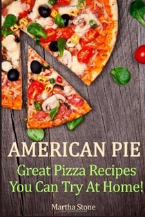 American Pie: Great Pizza Recipes You Can Try at Home!