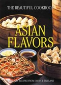Asian Flavors: The Beautiful Cookbook: Authentic Recipes from China and Thailand
