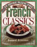At Home with the French Classics: Great French Recipes Updated and Simplified for the Contemporary American Kitchen