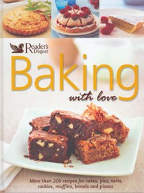 Baking With Love Over 200 Sweet And Savory Recipes: Cakes, Tarts, Breads, Pizzas, And More
