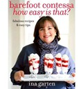 Barefoot Contessa How Easy Is That?: Fabulous Recipes &amp; Easy Tips