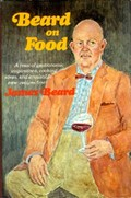 Beard on Food: A Feast of Gastronomic Inspirations, Cooking Ideas, and Irresistible New Recipes from James Beard