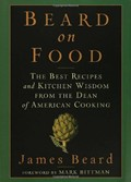 Beard on Food: The Best Recipes and Kitchen Wisdom from the Dean of American Cooking