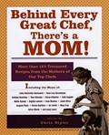 Behind Every Great Chef, There's A Mom: More Than 125 Treasured Recipes From The Mothers of Our Top Chefs