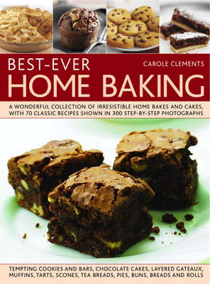 Best-ever Home Baking: A Wonderful Collection of Irresistible Home Bakes and Cakes with 70 Classic Recipes Shown in 300 Step-by-step Photographs