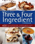 Best Ever Three and Four Ingredient Cookbook: 400 Fuss-free and Fast Recipes - Breakfasts, Appetizers, Lunches, Suppers and Desserts Using Only Four Ingredients or Less