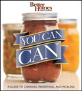 Better Homes & Gardens You Can Can!: A Visual Step-by-step Guide to Canning, Preserving, and Pickling, with 100 Recipes