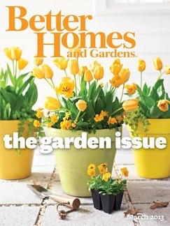 Better Homes and Gardens Magazine, March 2013: The Garden Issue