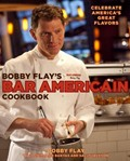 Bobby Flay&#39;s Bar Americain Cookbook: Celebrate America&#39;s Great Flavors