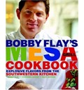 Bobby Flay&#39;s Mesa Grill Cookbook: Explosive Flavors From The Southwestern Kitchen