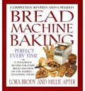 Bread Machine Baking, Perfect Every Time: 75 Foolproof Recipes for Every Bread Machine on the Market -- Including Yours