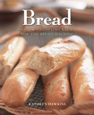 Bread: Simple and Satisfying Recipes for the Bread Machine