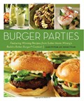 Burger Parties: Recipes from Sutter Home Winery&#39;s Build a Better Burger Contest
