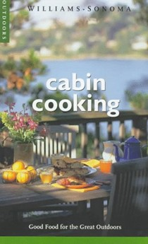 Cabin Cooking: Good Food for the Great Outdoors