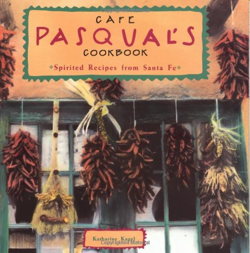 Cafe Pasqual&#39;s Cookbook: Spirited Recipes from Santa Fe