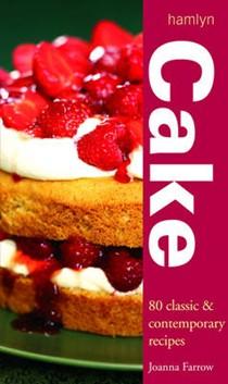 Cake: 80 Classic and Contemporary Recipes