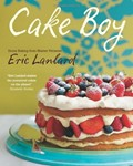Cake Boy: Cakes, Muffins, Tarts, Cheesecakes, Brownies and Desserts, with Foolproof Tips from Master Patissier