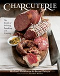 Charcuterie: The Craft of Salting, Smoking, and Curing