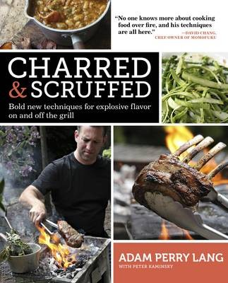 Charred &amp; Scruffed: Bold New Techniques for Explosive Flavor On and Off the Grill