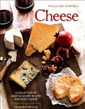 Cheese: A Collection of Sweet and Savoury Recipes for Every Course