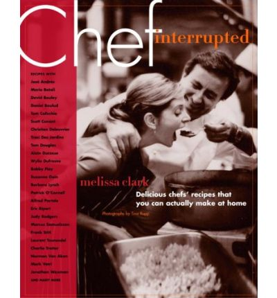 Chef, Interrupted: Delicious Chefs&#39; Recipes That You Can Actually Make At Home