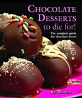 Chocolate Desserts to Die For!: The complete guide for chocolate lovers