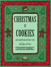 Christmas is Cookies:  And Gingerbread and Spice Cake and Fudge and More