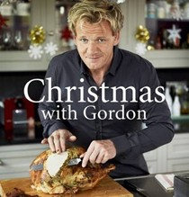 Christmas with Gordon: Superb Menus and Delicious Recipes for the Whole Festive Season