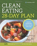 Clean Eating 28-Day Plan: A Healthy Cookbook and 4-Week Plan for Eating Clean: 105 Fresh and Flavorful Recipes for Every Meal