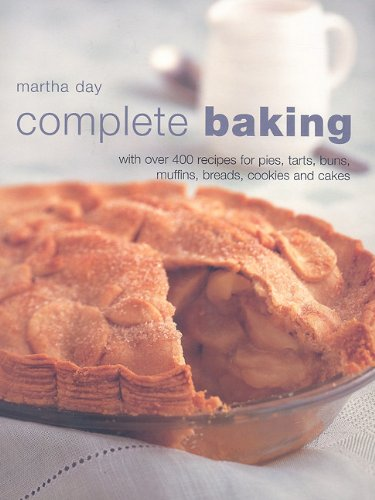 Complete Baking: With Over 400 Recipes for Pies, Tarts, Buns, Muffins, Breads, Cookies and Cakes