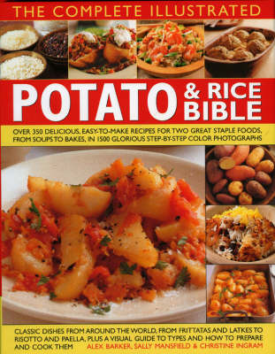 Complete Illustrated Potato and Rice Bible: Over 300 delicious, easy-to-make recipes for two all-time staple foods