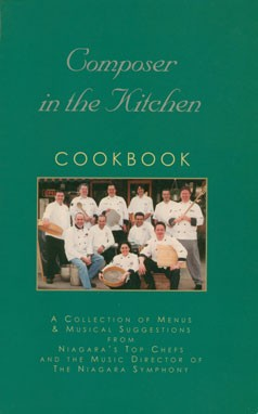Composer in the Kitchen Cookbook: A Collection of Menus &amp; Musical Suggestions from Niagara&#39;s Top Chefs