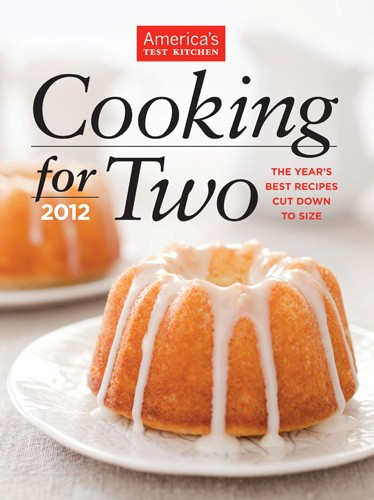 Cooking for Two 2012: The Year's Best Recipes Cut Down to Size