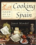 Cooking from the Heart of Spain: Food of La Mancha
