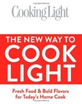 Cooking Light the New Way to Cook Light: Fresh Food & Bold Flavors for Today's Home Cook