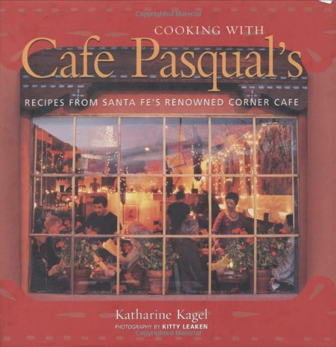 Cooking with Cafe Pasqual&#39;s: Recipes from Santa Fe&#39;s Renowned Corner Cafe