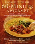 Cooking With The 60-Minute Gourmet: 300 Rediscovered Recipes from Pierre Franey's Classic New York Times Column