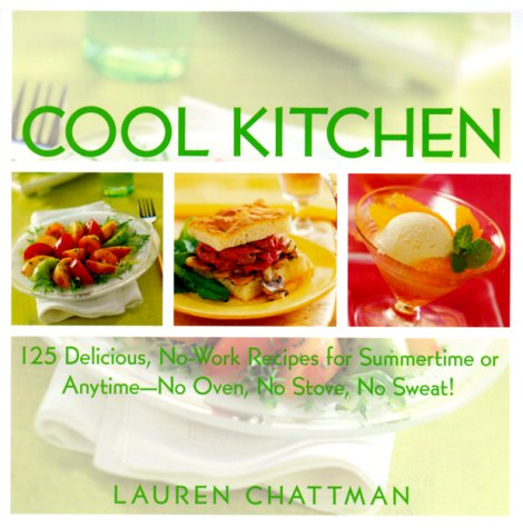 Cool Kitchen: 125 Delicious, No-Work Recipes Forsummertime or Anytime-No Oven, No Stove, No Sweat!