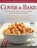 Cover &amp; Bake: Casseroles, Pot Roasts, Skillet Dinners, and Slow Cooker Favorites