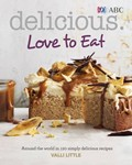 Delicious: Love to Eat: Around the World in 120 Simply Delicious Recipes